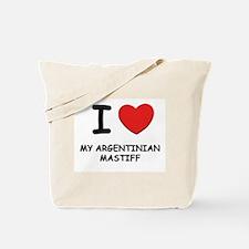 I love MY ARGENTINIAN MASTIFF Tote Bag