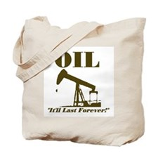 Oil It'll Last Forever Tote Bag