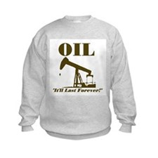 Oil It'll Last Forever Sweatshirt