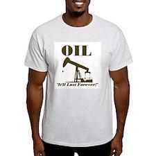 Oil It'll Last Forever T-Shirt