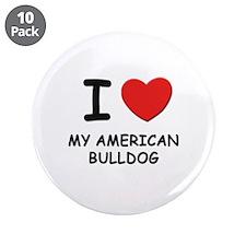 "I love MY AMERICAN BULLDOG 3.5"" Button (10 pack)"