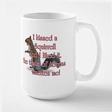 I kissed a squirrell and I li Mug