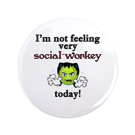 "Not Social-Workey Today 3.5"" Button"