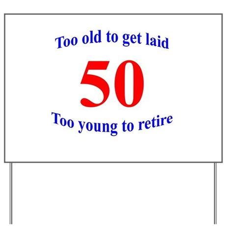 50 Too Old To Get Laid Yard Sign