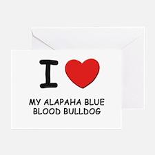 I love MY ALAPAHA BLUE BLOOD BULLDOG Greeting Card