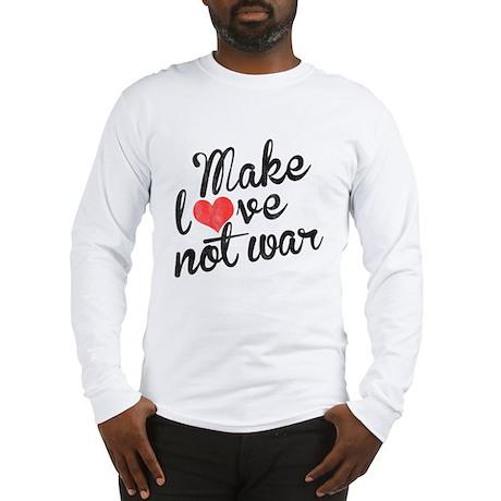 Make Love not War Long Sleeve T-Shirt