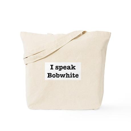 I speak Bobwhite Tote Bag