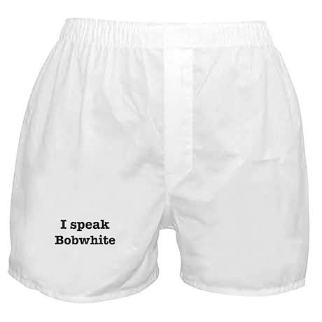 I speak Bobwhite Boxer Shorts