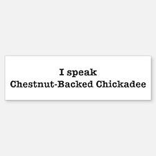 I speak Chestnut-Backed Chick Bumper Bumper Bumper Sticker