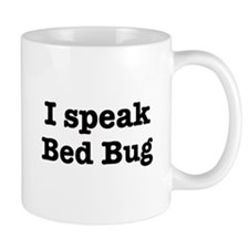 I speak Bed Bug Mug