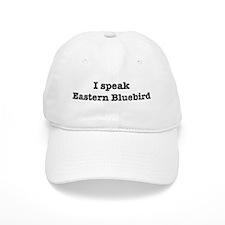 I speak Eastern Bluebird Baseball Cap