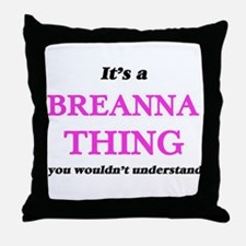 It's a Breanna thing, you wouldn& Throw Pillow