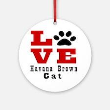 Love Havana Brown Cats Round Ornament