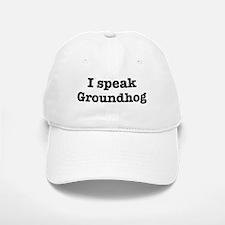I speak Groundhog Baseball Baseball Cap