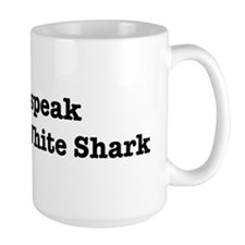 I speak Great White Shark Mug