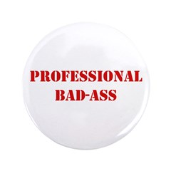 "Professional Bad-Ass 3.5"" Button"