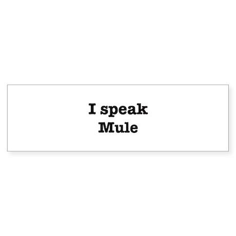 I speak Mule Bumper Sticker