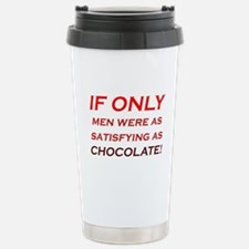 IF ONLY MEN... CHOCOLATE Stainless Steel Travel Mu