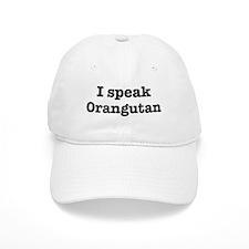 I speak Orangutan Baseball Cap