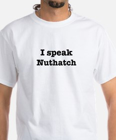I speak Nuthatch Shirt