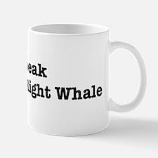 I speak Northern Right Whale Mug