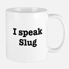 I speak Slug Mug