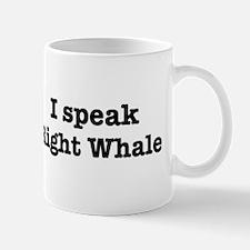 I speak Right Whale Mug