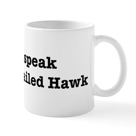 I speak Red-Tailed Hawk Mug