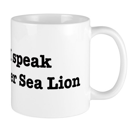 I speak Steller Sea Lion Mug