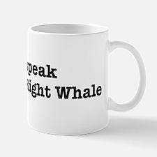 I speak Pygmy Right Whale Mug
