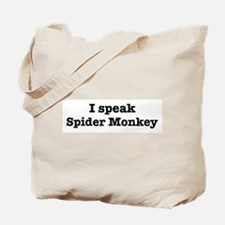 I speak Spider Monkey Tote Bag