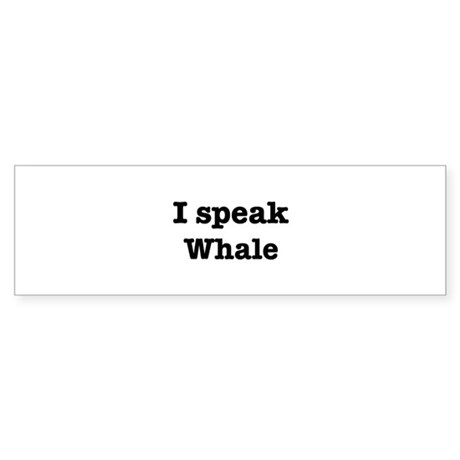 I speak Whale Bumper Sticker