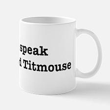 I speak Tufted Titmouse Mug