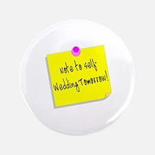 """Note To Self-Wedding Tomorrow! 3.5"""" Button"""
