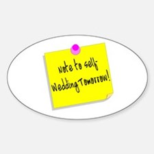 Note To Self-Wedding Tomorrow! Oval Decal