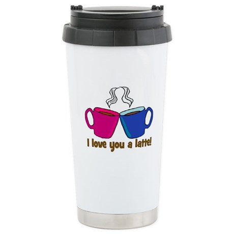 I LOVE YOU A LATTE!! Stainless Steel Travel Mug