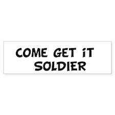 Come get it SOLDIER Bumper Sticker (10 pk)