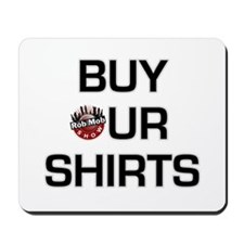 Buy our shirts Mousepad
