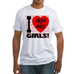 I Love Sexy & Hot Girls Fitted T-Shirt