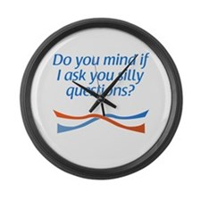 ...if I ask you silly questio Large Wall Clock