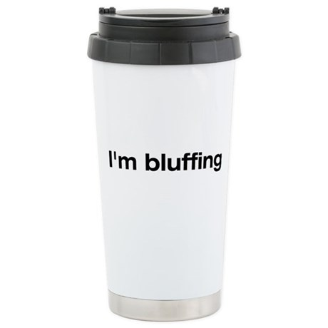 I'm bluffing Stainless Steel Travel Mug