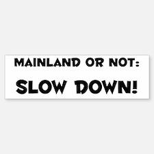 Mainland or Not: Slow Down! Bumper Bumper Bumper Sticker
