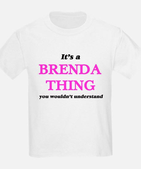 It's a Brenda thing, you wouldn't T-Shirt