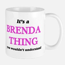 It's a Brenda thing, you wouldn't und Mugs