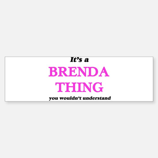 It's a Brenda thing, you wouldn Bumper Bumper Bumper Sticker