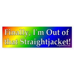 Out of that Straightjacket Bumper Bumper Sticker