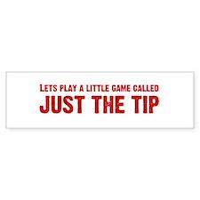 Just The Tip Game - Red Bumper Bumper Sticker