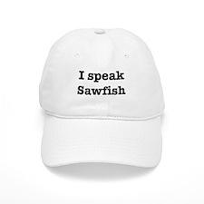 I speak Sawfish Baseball Cap