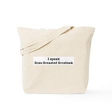 I speak Rose-Breasted Grosbea Tote Bag
