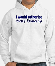 I Would Rather Be Belly Dancing Hoodie